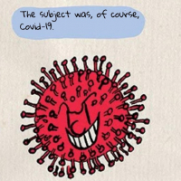 A cartoon drawing of a red coronavirus with a grinning face and the caption 'The subject was, of course, Covid-19'
